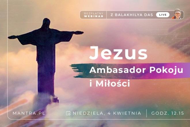 LIVE z Balakhilya das: Pan Jezus. Ambasador Pokoju i Miłości