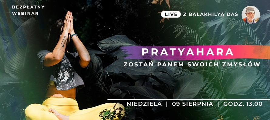 LIVE z Balakhilya das: Pratyahara– zostań panem swoich zmysłów